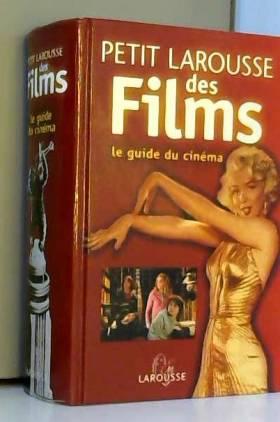 Petit Larousse des Films :...