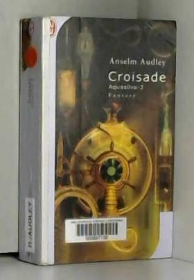 Aquasilva, Tome 3 : Croisade