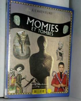 Fiona MacDonald et Anne Millard - Momies et tombes (À l'aventure)