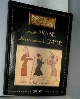 Livre Edition ATLAS 128p PASSION DE L'EGYPTE Conquete ARABE, califes & croisés