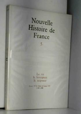 Nouvelle Histoire de France Tome 5 Le Roi le bourgeois Le seigneur Louis VI le Gros et Louis VII...