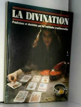 LA DIVINATION prédictions et destinées par les méthodes traditionnelles.
