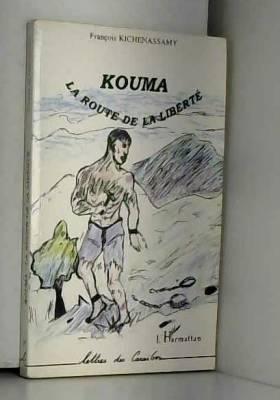 François Kichenassamy - Kouma, la route de la liberté