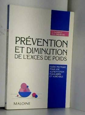 Machinot et Greneche - Prévention et diminution de l'excès de poids : Guide pratique pour une alimentation équilibrée et...
