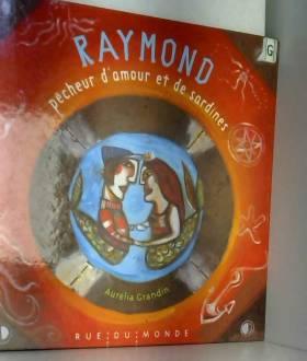 Aurélia Grandin - Raymond le pêcheur d'amour et de sardines