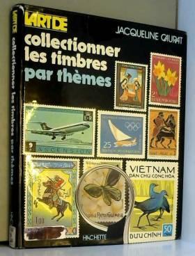Jacqueline Caurat - L'Art de collectionner les timbres par thèmes