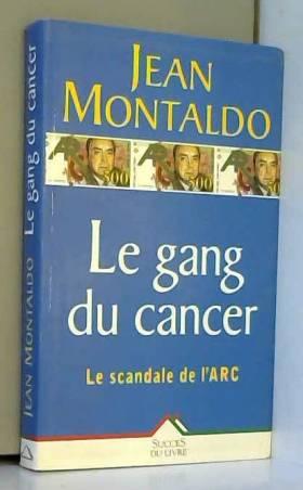 Jean Montaldo - Le gang du cancer