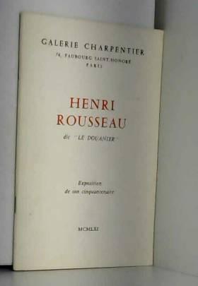 Henri rousseau dit le douanier. exposition de son cinquantenaire 1961