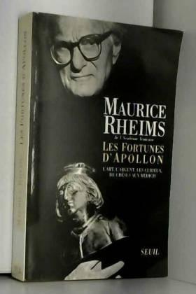 Maurice Rheims - Les Fortunes d'Apollon. L'art, l'argent, les curieux, de Crésus aux Médicis