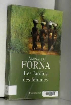 Aminatta Forna, Jean-Louis Chevalier et... - Les jardins des femmes