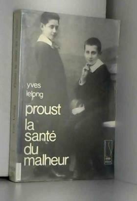 Yves Lelong - Proust, la santé du malheur