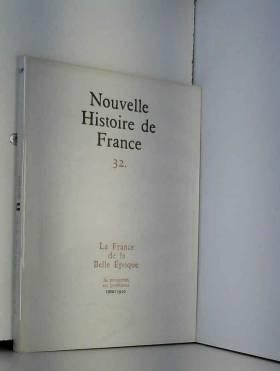 Nouvelle histoire de france, n°32, La France de l belle époque, sa prospérité, ses problèmes...