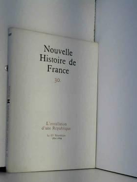 Nouvelle histoire de france, n°30, l'installation d'une république, la IIIème République 1871/1879