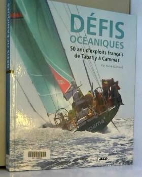 Hervé Guilbaud - Défis océaniques: 50 ans d'exploits français, de Tabarly à Cammas