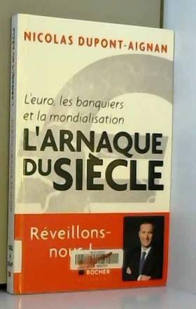 Nicolas Dupont-Aignan - L'euro, les banquiers et la mondialisation : L'arnaque du siècle