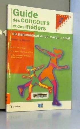 Pascal Le Masson - Le guide des carrières paramédicales et du travail social