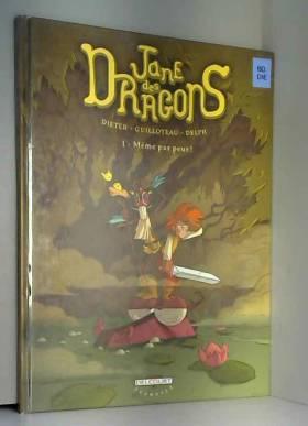 Dieter et Boris Guilloteau - Jane des dragons, Tome 1 : Même pas peur !