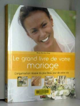 Maya Barakat-Nuq - Le grand livre de votre mariage