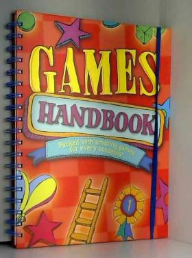 Lisa Regan - Games Handbook: Packed With Amazing Games for Every Occasion