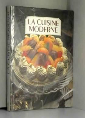 Françoise Bernard, Christiane Couteau et... - LA CUISINE MODERNE TOME 4