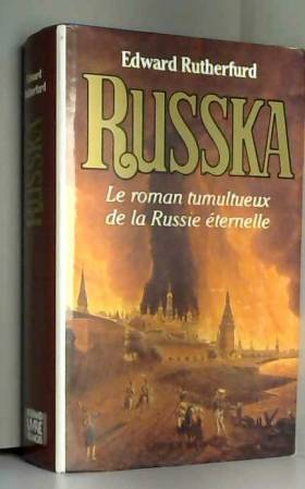Edward Rutherfurd - Russka: le roman tumultueux de la Russie Eternelle