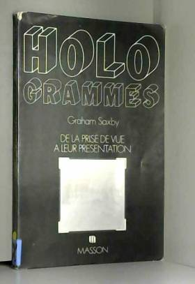Saxby Graham - Hologrammes : De la prise de vue a leur présentation