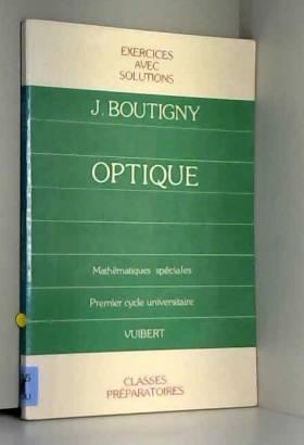 Jacques Boutigny - Exercices d'optique: Classe de mathématiques spéciales