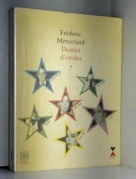 Frédéric Mitterrand - Destins d'étoiles, tome 1