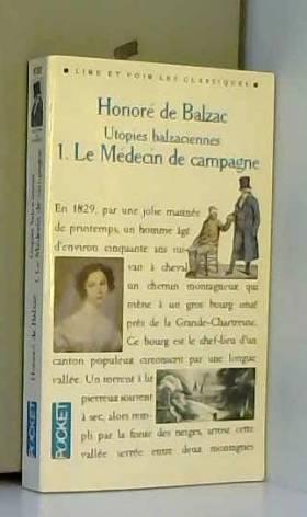 Honoré de Balzac - Utopies balzaciennes, Tome 1 : Le Médecin de campagne