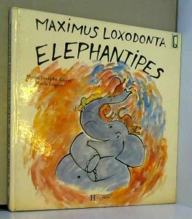 Marie-Josèphe Guers et B Legros - Maximus Loxodonta Elephantipes