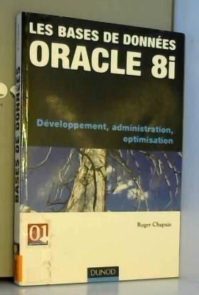 Roger Chapuis - Les bases de données Oracle 8i : Développement, administration et optimisation