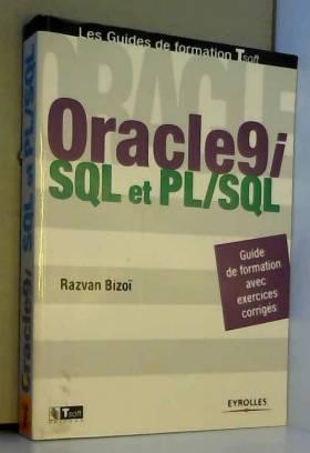 Razwan Bizo - Oracle9i : SQL et PL/SQL - Guide de formation avec exercices corrigés