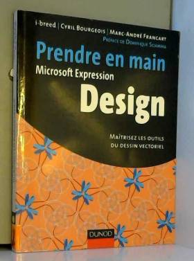 i-breed, Cyril Bourgeois, Marc-André Francart... - Prendre en main Microsoft Expression Design : Maîtrisez les outils du dessin vectoriel
