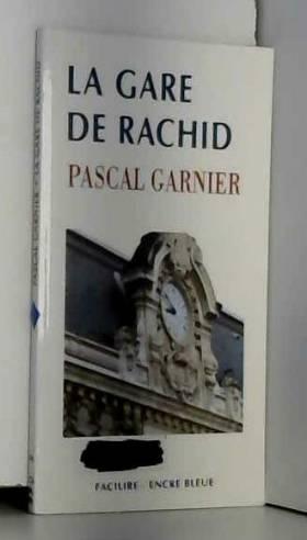 Pascal Garnier - La gare de Rachid
