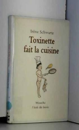 Irène Schwartz - Toxinette fait la cuisine