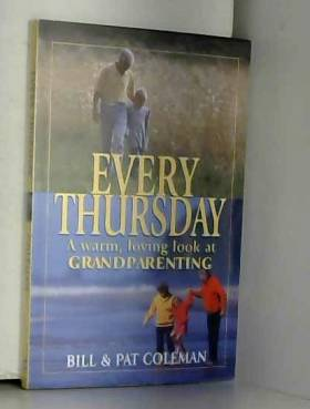 William L Coleman, Bill Coleman et Pat Coleman - Every Thursday: A Warm, Loving Look at Grandparenting