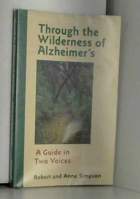 Robert Simpson et Anne Simpson - Through the Wilderness of Alzheimer's: A Guide in Two Voices