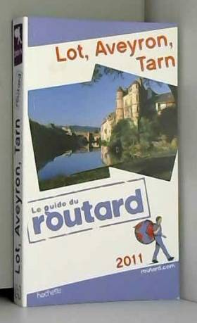 Collectif - Guide du Routard Lot, Aveyron, Tarn 2011