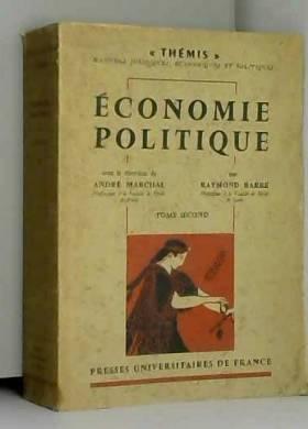 A. MARCHAL - R. BARRE - Economie politique - tome second - themis manuels juriques,economiques et politiques - collection...