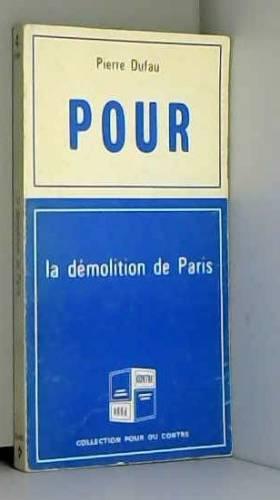 DUFAU PIERRE ET ALBERT LAPRADE. - POUR: LA DEMOLITION DE PARIS. CONTRE : LA DEMOLITION DE PARIS.