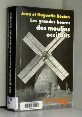 Huguette Bézian - LES GRANDES HEURES DES MOULINS OCCITANS (RELIE)