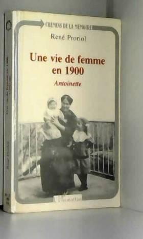 Antoinette Blachon - Une vie de femme en 1900 antoinette