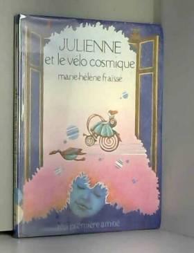 Marie-Hélène Fraïssé et Alain Millerand - Julienne et le vélo cosmique (Ma première amitié)