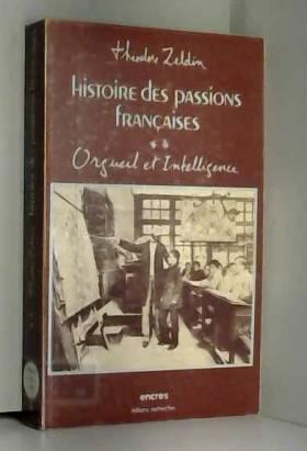 Zeldin Theodore - HISTOIRE DES PASSIONS FRANCAISES.TOME 2.ORGUEIL ET INTELLIGENCE.