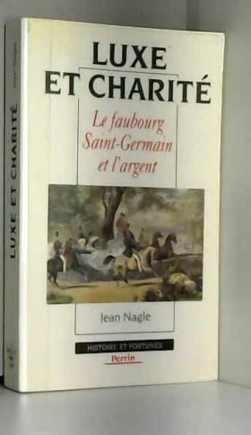 Jean Nagle - Luxe et charité : Le faubourg Saint-Germain et l'argent