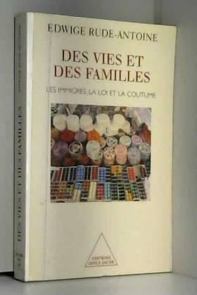 Edwige Rude-Antoine - Des vies et des familles : Les Immigrés, la loi et la coutume