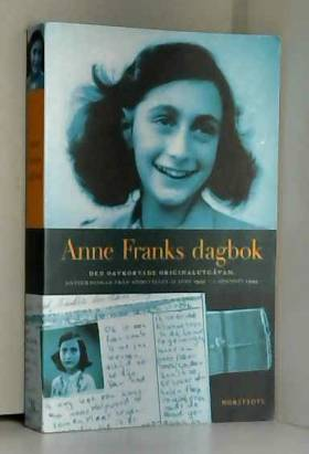 Anne Frank - Anne Franks dagbok : den oavkortade originalutgåvan : anteckningar från gömstället 12 juni 1942-1...