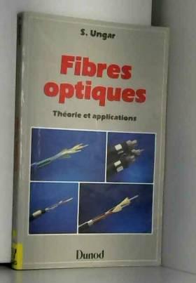 Serge Ungar - Fibres optiques : Théorie et applications