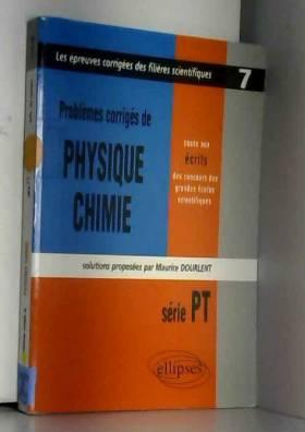 Maurice Dourlent - Problèmes corrigés de Physique et Chimie posés aux concours scientifiques, PT. 1999-2000, tome 7