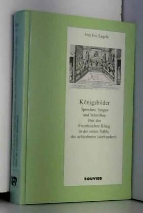 Jens I Engels - Königsbilder: Sprechen, Singen und Schreiben über den französischen König in der ersten Hälfte...
